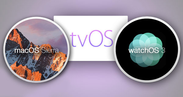 macOS Sierra beta 3, watchOS 3 beta 3 и tvOS 10 beta 3